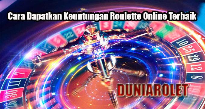 Cara Dapatkan Keuntungan Roulette Online Terbaik