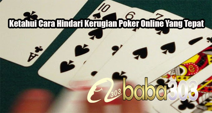 Ketahui Cara Hindari Kerugian Poker Online Yang Tepat
