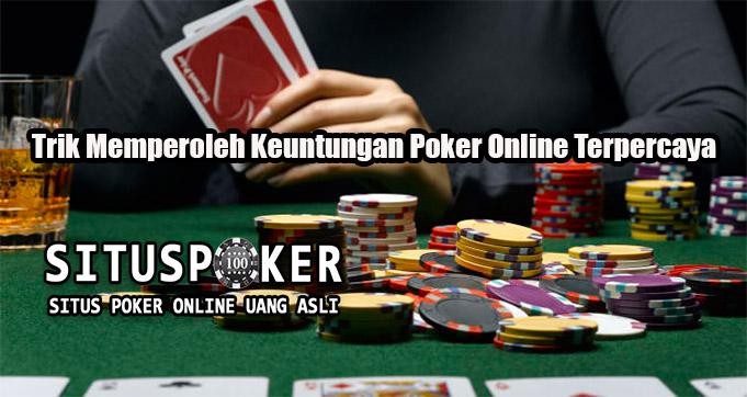 Trik Memperoleh Keuntungan Poker Online Terpercaya